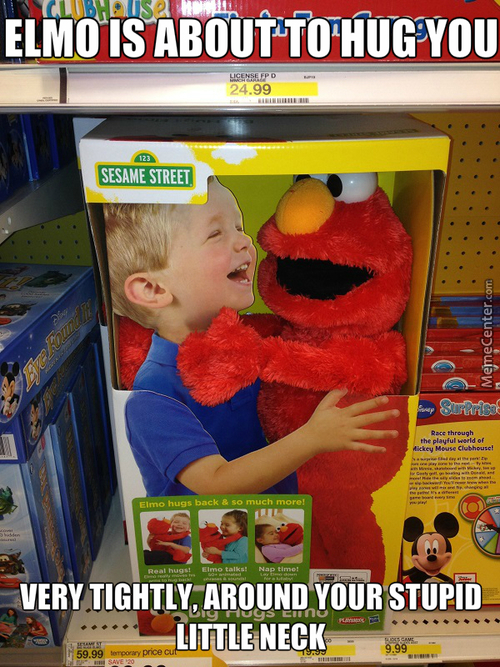 Passive-Aggressiveness Is Elmo's Middle Name.