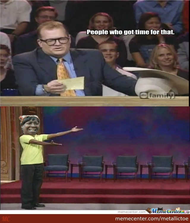 People Who Got Time For That