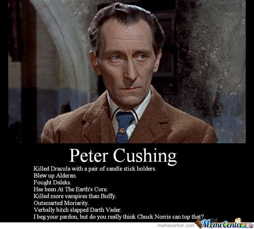 Peter Cushing Is My Doctor.