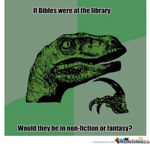 Philosoraptor (If Bibles Were At The Library)