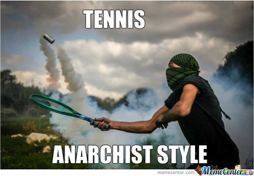 Playing Tennis Like An Anarchist