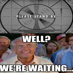 Please Stand By For What? by t3hhunt3r - Meme Center