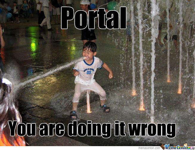 Portal You Are Doing It Wrong