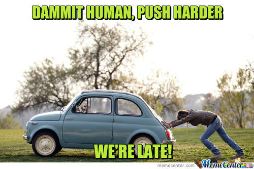 Push Harder Dude We're Getting Late