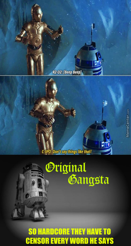 R2 -D2 The Original Gangsta