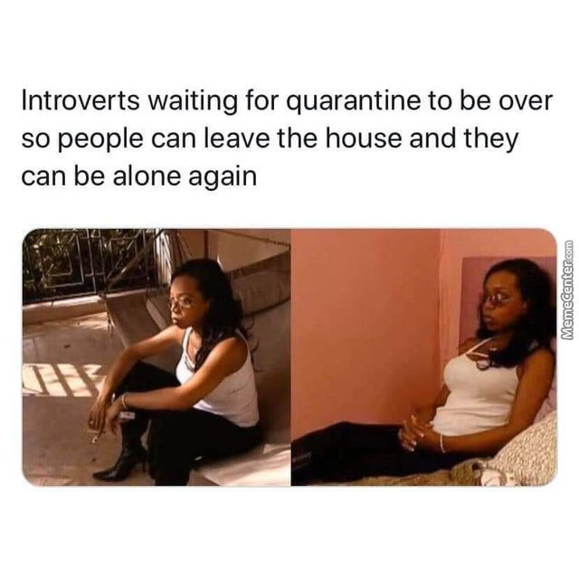 Raise Your Hands Too, If You Are One Of The Introverts Waiting For This Quarantine To Be Over!