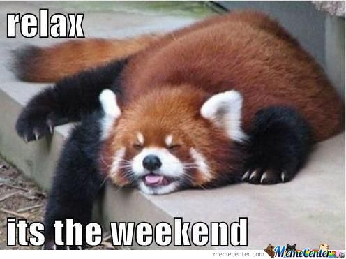Relax. Its The Weekend