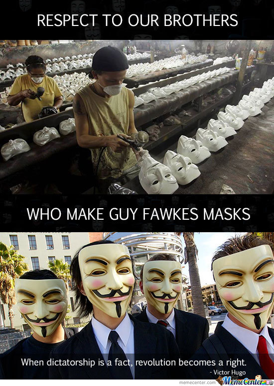 Respect To Our Bros Who Make Guy Fawkes Masks