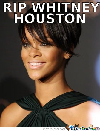 rip whitney houston_o_148779 rip whitney houston by roxanne meme center,Whitney Houston Memes