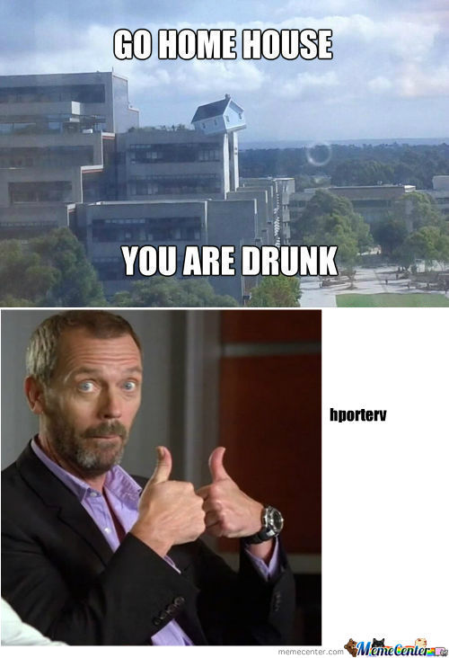 [RMX] Go Home, House , You Are Drunk