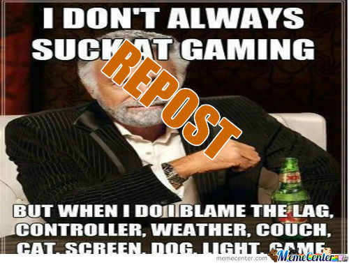 [RMX] I Dont Always Suck At Gaming