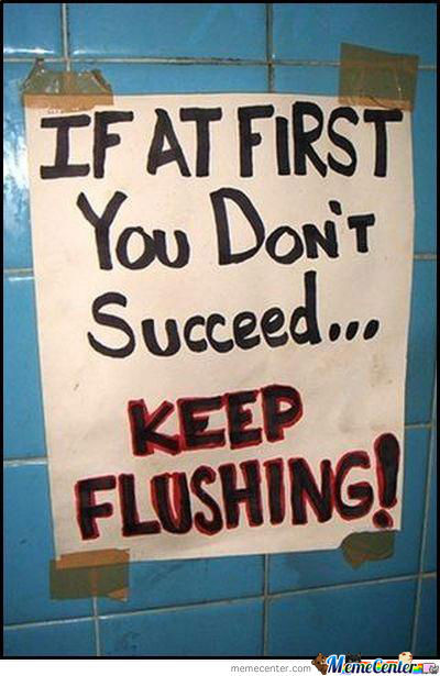 [RMX] If At First You Dont Succeed, Keep Flushing