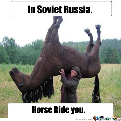 [RMX] In Soviet Russia, Horse Rides You