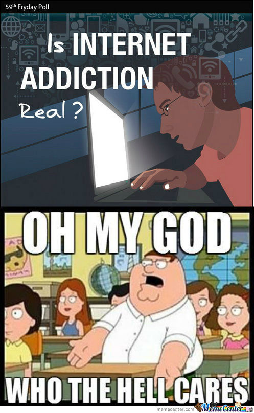 rmx internet addiction_o_1172946 rmx] internet addiction by alfredosp s puente meme center,Addicted To Memes