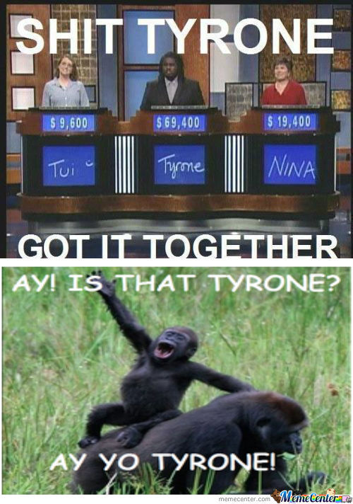 [RMX] Nice Tyrone! :3  I Knew You Could Do It