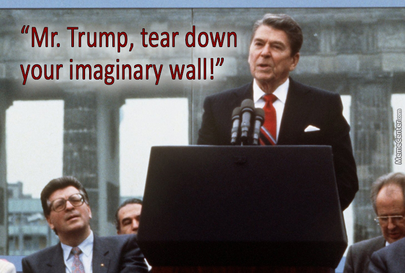Ronald Reagan Mr Trump Tear Down Your Imaginary Wall By