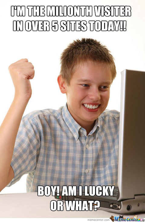 Sadly This Was Me When I First Started Browsing The Internet.
