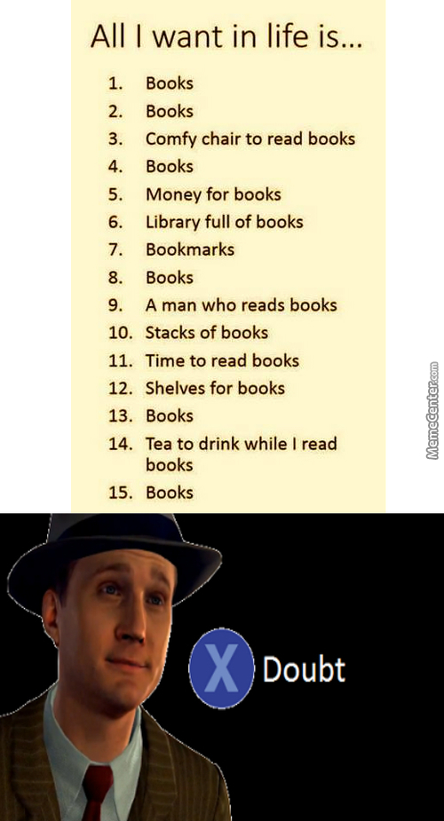 Saw This On Facebook. All You Want In Life Is Books? Yeah Right...