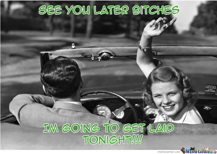 See You Later Bitches By Memegarage Meme Center