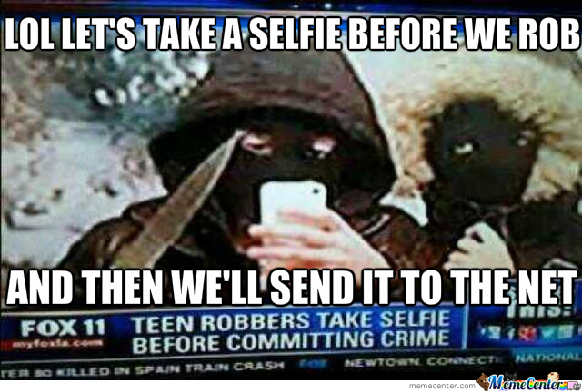Selfies...even Robbers Do Them