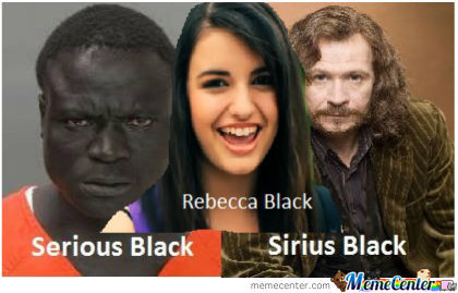 serious black rebecca black sirius black_o_503815 serious black, rebecca black, sirius black by giantcherry meme center