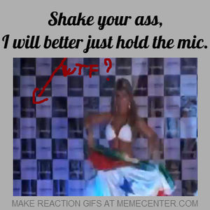 Shake your ass Just