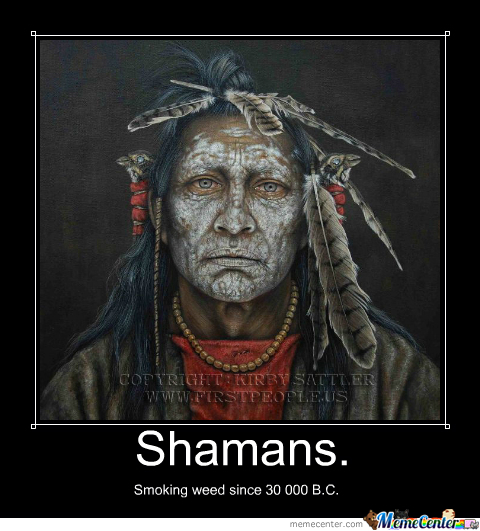 shamans and weed_o_2381633 shamans and weed by maxnightcore meme center,Shaman Meme