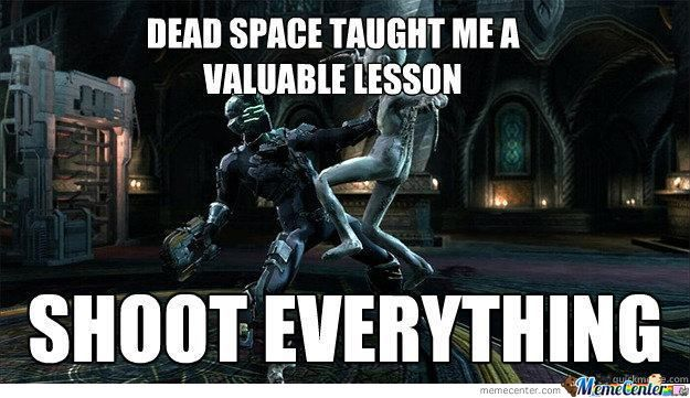 shoot everything in dead space_o_1165825 shoot everything in dead space by russianboyx meme center