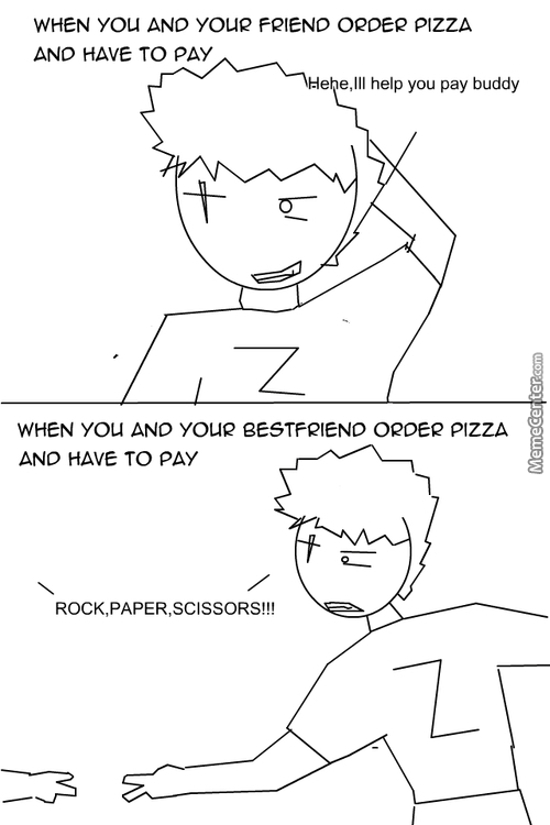 Since Your Such A Good Friend,you Pay For The Goddamn Pizza