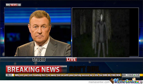 Slender Will Get You As Well.
