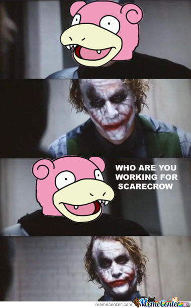 Slowpoke And Joker.