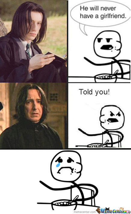 Snape'll Never Have A Gf..
