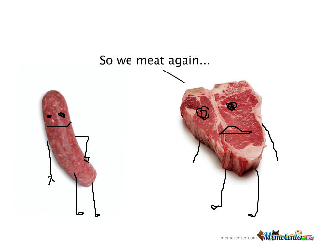 So We Meat Again...