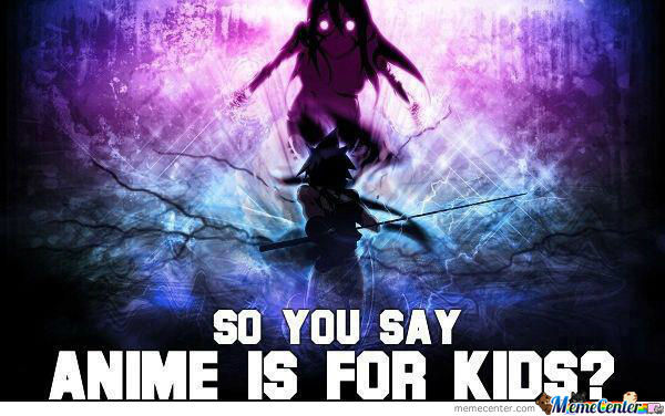 So You Say Anime Is For Kids ?
