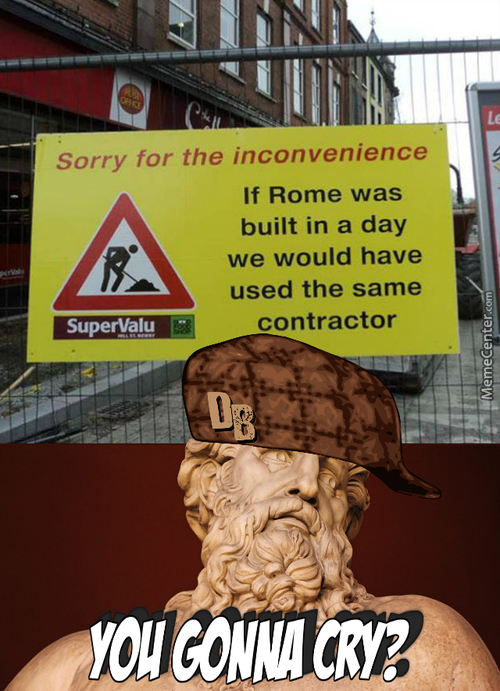 Something Tells Me That If Rome Was Using The Same Contractor He'd Be Pretty Old