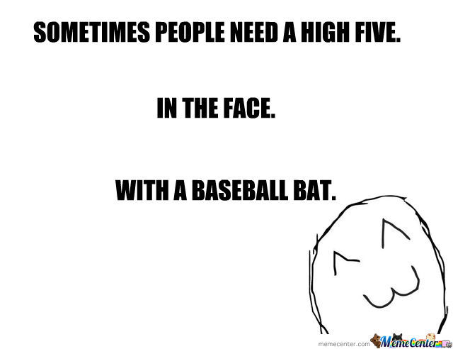 Sometimes People Need A High Five......