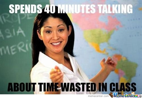 Spends 40 Minutes Talking About Time Wasted In Class
