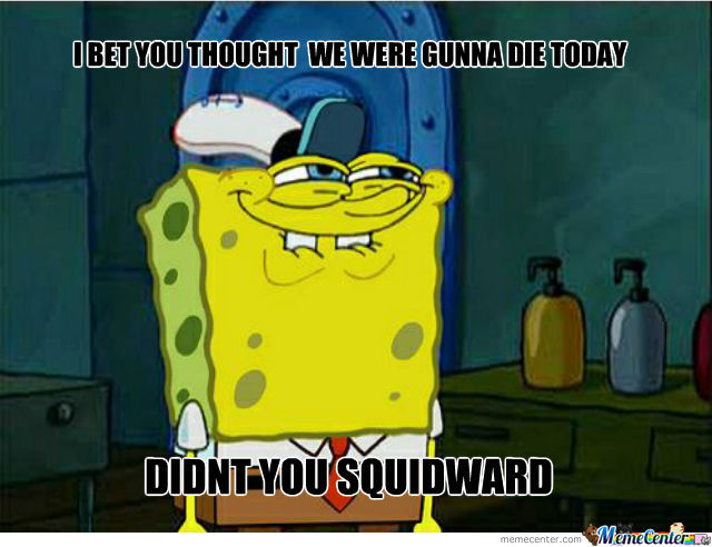 Squidward Thought So!