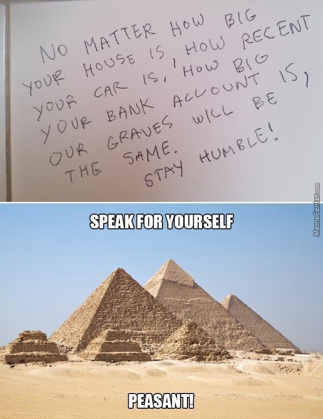 stay humble you have no right to brag anyways peasant_o_6534229 humble memes best collection of funny humble pictures