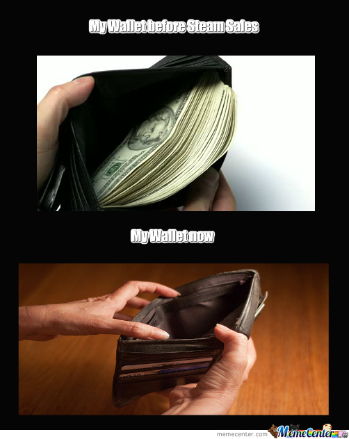 Steam Sales Are Bad For My Wallet By Recyclebin Meme Center