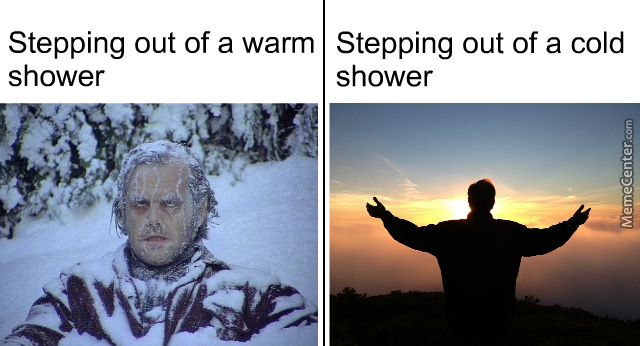 Stepping Out Of A Cold Shower Feels Amazing, Stepping Out Of A Warm Shower Feels Cold