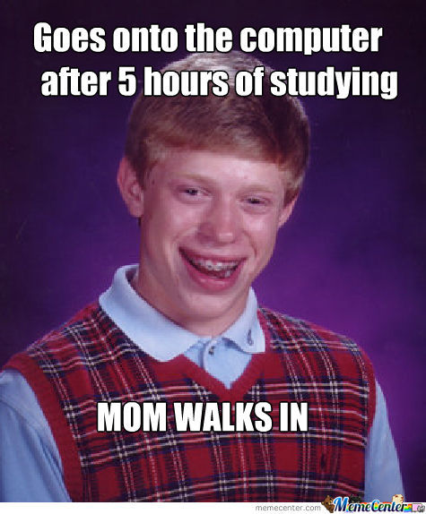 Bad Luck Brian goes on the computer after 5 hours of studying