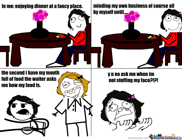 Stupid Waitress Y U No Come Before?!