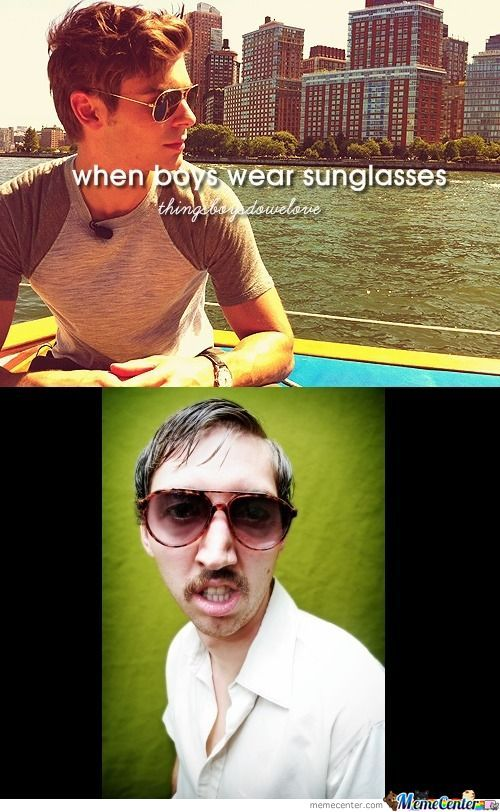When boys wear sunglasses.