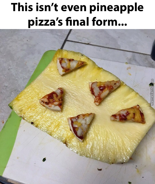 https://img.memecdn.com/super-pineapple-pizza-2_o_7197882.jpg