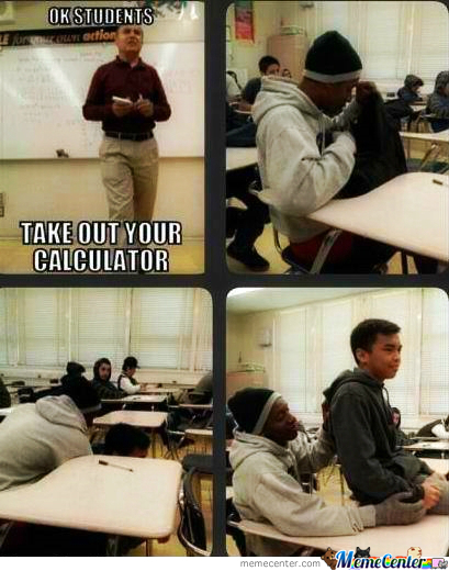 Take Out Your Calculator