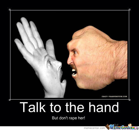 talk to the hand_o_1071748 talk to the hand by mytudor001 meme center,Hand Memes