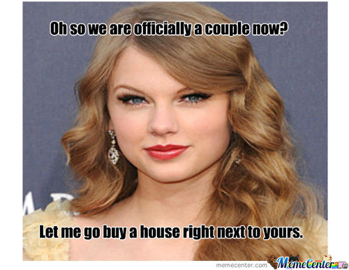 Taylor Swift= Overly Attached Girlfriend+Stalker