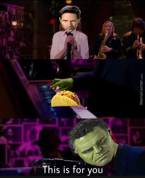 Tfw You'll Never Get Tacos From Hulk Himself