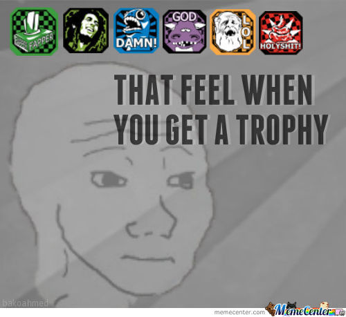 >Tfw You Get A Trophy
